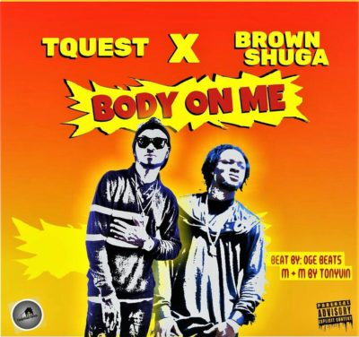 TQuest – Body On Me ft. Brown Shuga | Free Mp3 Download