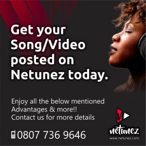 Get your Song and Video posted on Netunez today