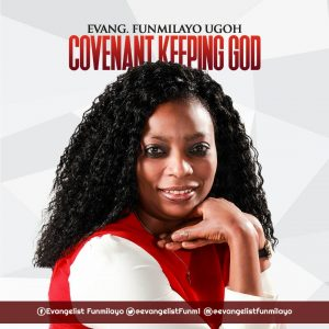 EVANG. FUNMILAYO UGOH - COVENANT KEEPING GOD | Mp3 Download | Video