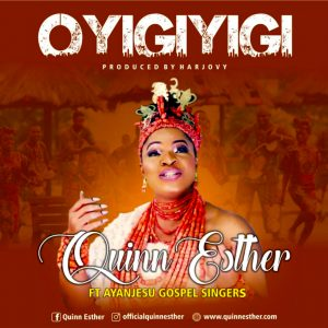 Oyigiyigi - Quinn Esther Ft Ayanjesu Gospel Singers | mp3 Download