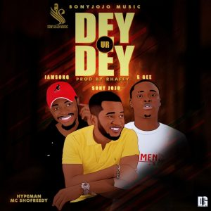 Sony jojo x IamSong x Sgee - Dey Your Dey (Prod. Rhaffy) | mp3 download