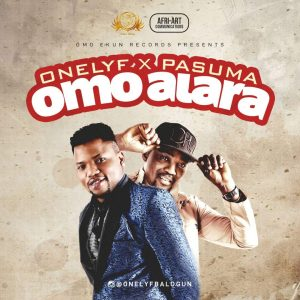 Onelyf x Pasuma - Omo Alara | mp3 download