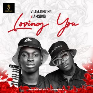 Vlamjonzing x iAMSONG - Loving you | mp3 Download