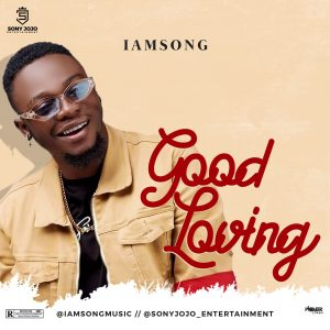 GOOD LOVING BY IAM SONG | Mp3 Download