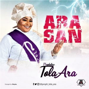 Prophetess Tola Ara - Ara San