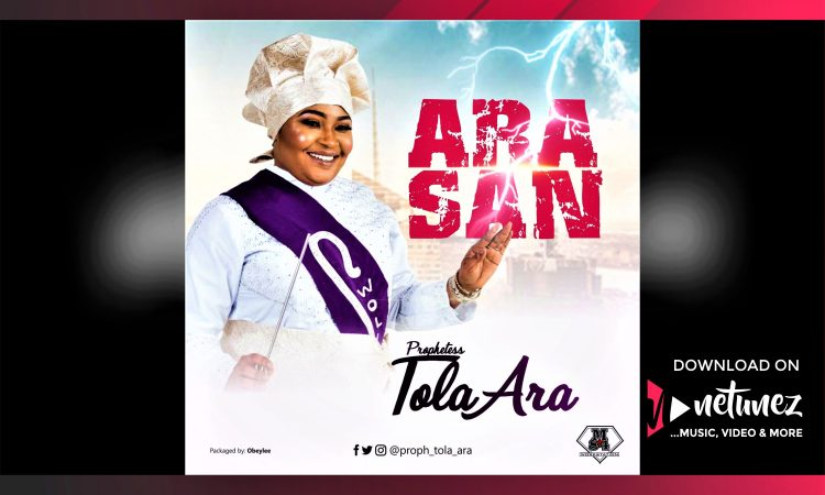 Prophetess Tola Ara - Ara San | LyricsProphetess Tola Ara - Ara San | Lyrics