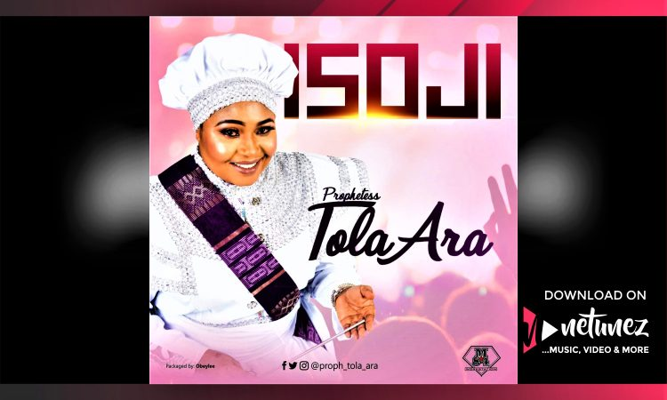 Prophetess Tola Ara - Isoji | mp3 Download