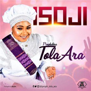 Prophetess Tola Ara - Isoji