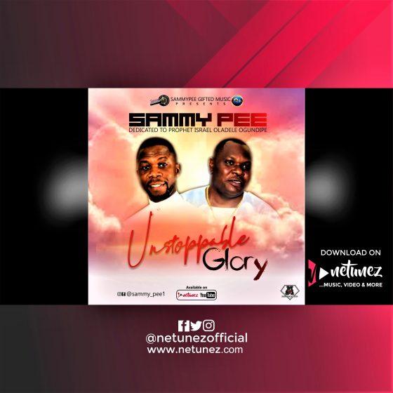 Sammy Pee - Unstoppable Glory X Prophet Israel Oladele Ogundipe