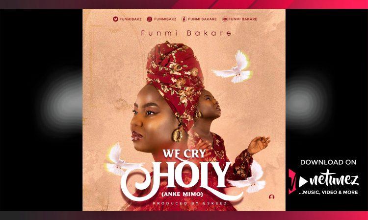 FUNMI BAKARE - WE CRY HOLY