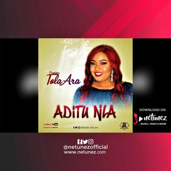 PROPHETESS TOLA ARA - ADITU NLA | free mp3 download